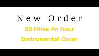 New Order - 60 Miles An Hour - Instrumental Cover