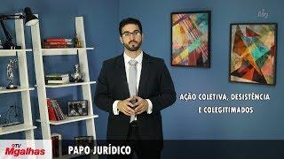 Papo Jurídico - Ação coletiva, desistência e colegitimados