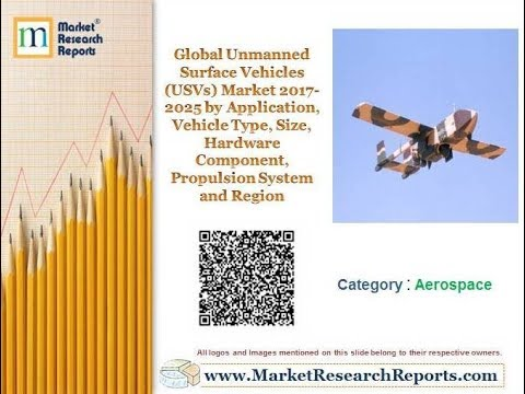 Global Unmanned Surface Vehicles Market 2017-2025 by Application, Propulsion System and Region