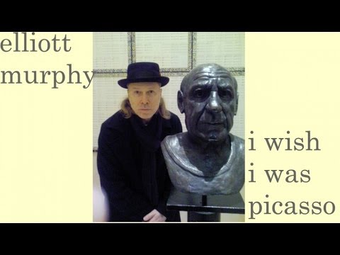 Elliott Murphy - I Wish I Was Picasso