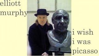 Elliott Murphy - I Wish I Was Picasso