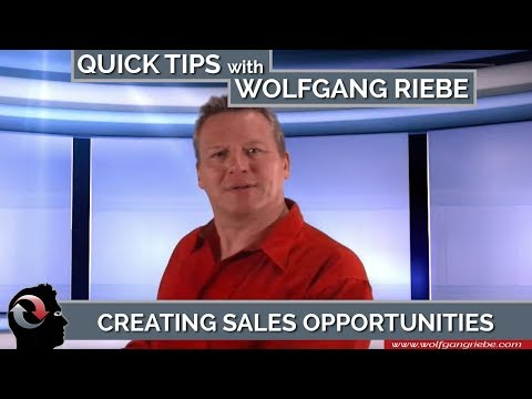 Creating Sales Opportunities; Quick Tips with Wolfgang Riebe