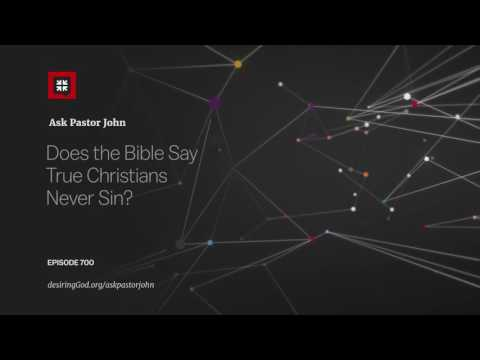 Does the Bible Say True Christians Never Sin? // Ask Pastor John