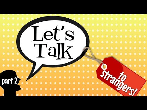 Let's Talk!...to Strangers  (Part 2)