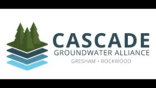 Cascade Groundwater Alliance: Building a Safe, Independent, Reliable Water System for Gresham