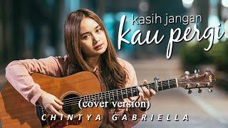 Download KASIH JANGAN KAU PERGI - BUNGA (COVER BY CHINTYA GABRIELLA)
