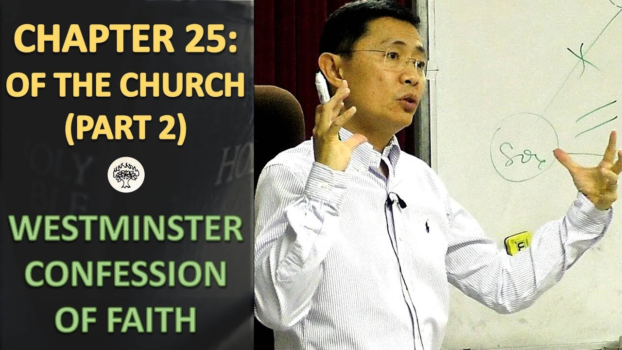 Westminster Confession of Faith Chapter 25: Of The Church (Part 2) - WCF Series   2018