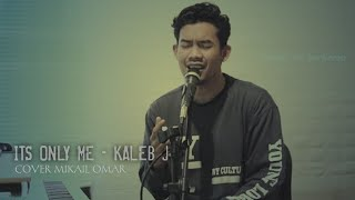 Its Only Me - Kaleb J || Mikail Omar Cover