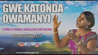 Gwe Katonda Owamanyi (Lyrics Video) - May Kawaala
