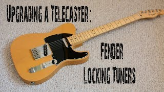 Upgrading a Telecaster: Fender Locking Tuners