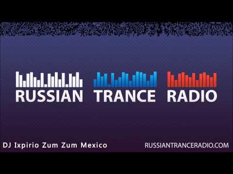 Russian Trance Radio: DJ Ixpirio Zum Zum Mexico