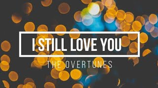 [1.67 MB] THE OVERTUNES - I STILL LOVE YOU ( Lirik / Lyrics)