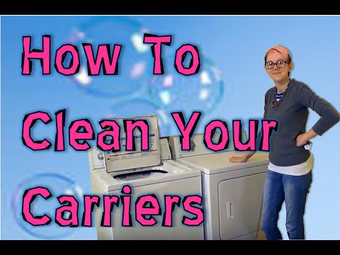 How To Clean Your Carriers