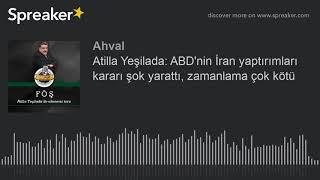 Atilla Yeşilada: ABD'nin İran yaptırımları kararı şok yarattı, zamanlama çok kötü