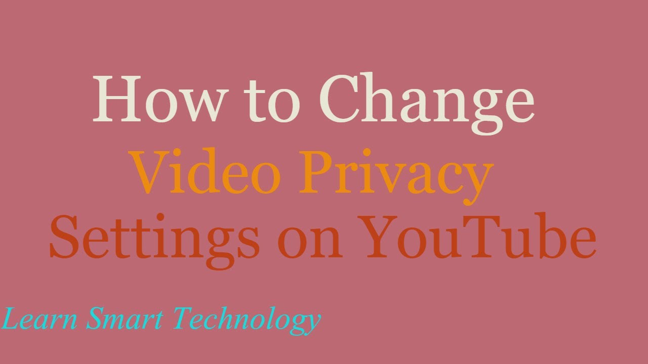 How To Change Video Privacy Settings On Youtube Make Youtube Videos Private Youtube