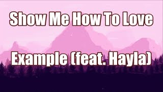 Show Me How To Love - Example (ft. Hayla) | LYRICS