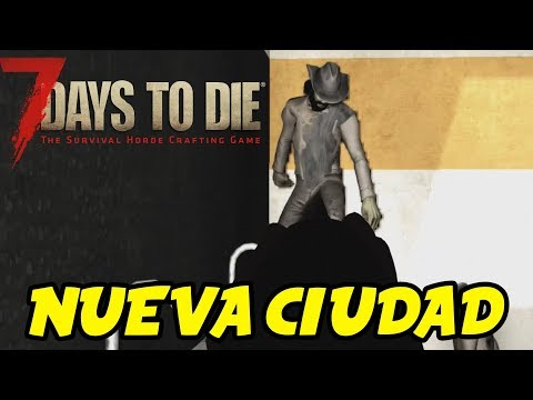 "7 DAYS TO DIE - ALPHA 16 #67 ""NUEVA CIUDAD"" | GAMEPLAY ESPAÑOL"