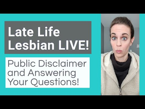 Late Life Lesbian LIVE!- Public Disclaimer And Answering ?'s