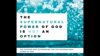 The Supernatural is not an Option The Purpose for the Power of God