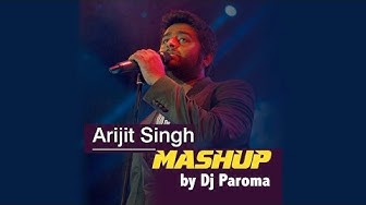 Arijit Singh Mashup - Best of Bollywood | DJ Paroma