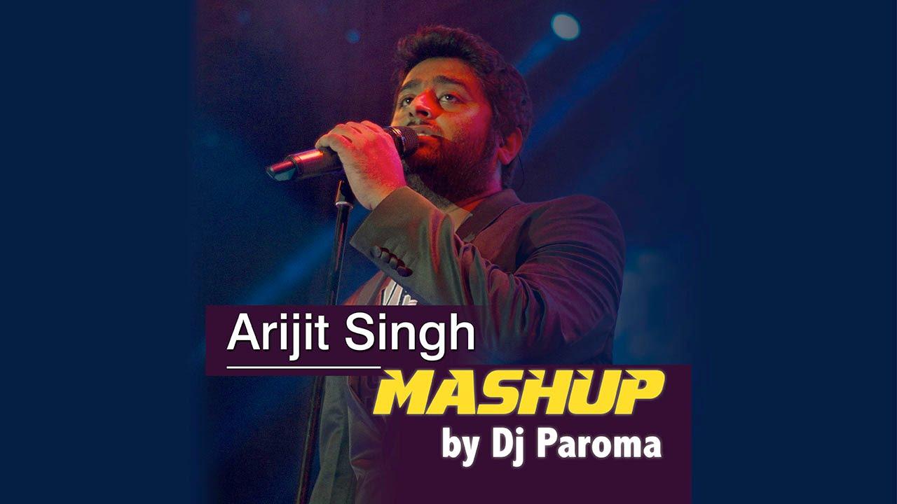 Arijit Singh Mashup - Best of Bollywood   DJ Paroma