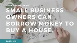 How small business owners can borrow money to buy a house.