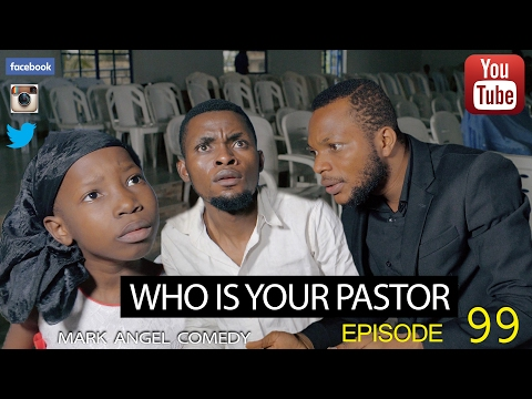 Video(skit): Mark Angel Comedy - WHO IS YOUR PASTOR ? (Episode 99)