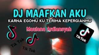 Download lagu DJ MAAFKAN AKU | MAULANA ARDIANSYAH | KARNA EGOMU | VIRAL TIK TOK ♫ FULL BASS ♫ 2020 (BY DJ GENK)