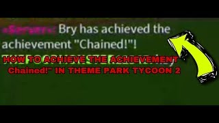 "HOW TO ACHIEVE THE ACHIEVEMENT "" Chained!"" IN THEME PARK TYCOON 2, ROBLOX"
