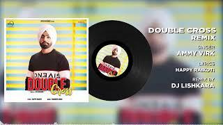 Double Cross (Audio Remix) | Ammy Virk | Happy Raikoti | New Remix Songs 2019