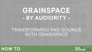 GrainSpace by Audiority | Granular Reverb Plugin VST Tutorial | Transforming Pad Sounds