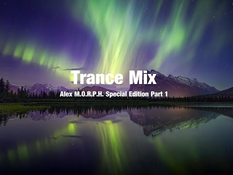 Trance Mix (Alex M.O.R.P.H. Special Edition Part 1)
