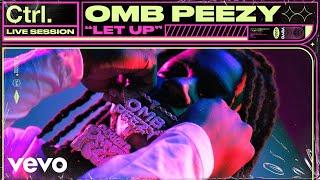 Omb Peezy - Let Up (Live Session) | Vevo Ctrl