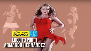 Watch Armando Hernandez Loquito Por Ti video