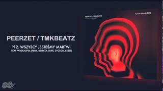 Repeat youtube video PEERZET / TMKBEATZ - Wszyscy jesteśmy martwi (ft. PATOKALIPSA)