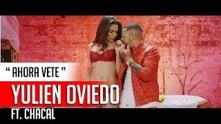 "Yulien Oviedo - Ahora Vete ft. Chacal ""REGGAETON 2018"""