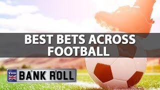 The bankroll: best bets across european football | 17/08/17