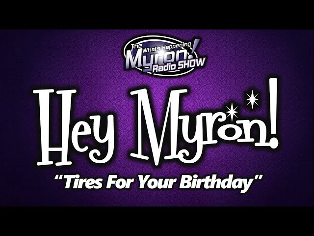 Hey Myron: Tires For Your Birthday
