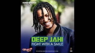 Deep Jahi - Fight With A Smile (Margarita Riddim) - July 2017