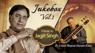 Tribute to Jagjit Singh by Ustad Shujaat Husain Khan (Vol. 1) | Audio Jukebox
