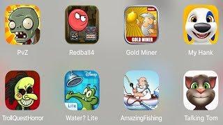 PVZ,BRed Ball,Gold Miner,My Hank,Troll Quest Horror,Water Lite,Amazing Fishing,Talking Tom