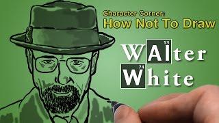 Character Corner: How Not To Draw Walter White