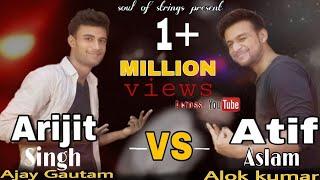 Arijit singh vs Atif aslam songs mashup by Ajay gautam and Alok kumar