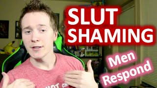 SEX & SLUT SHAMING - MEN RESPOND