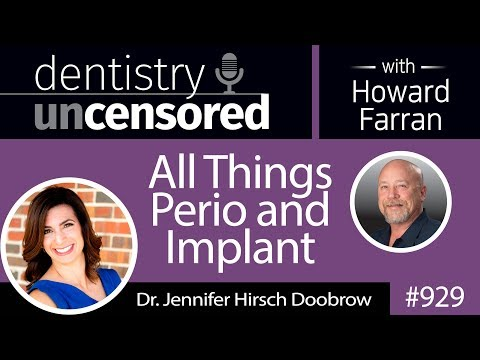 929 All Things Perio and Implant with Jennifer Hirsch Doobrow, DMD, FICD : Dentistry Uncensored