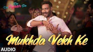 Full Audio: Mukhda Vekh Ke | De De Pyaar De | Ajay D Tabu Rakul l Surjit Bindrakhia Mika S Dhvani B