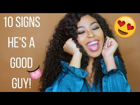 10 SIGNS HE'S A GOOD GUY!| IS HE WORTH YOUR TIME?