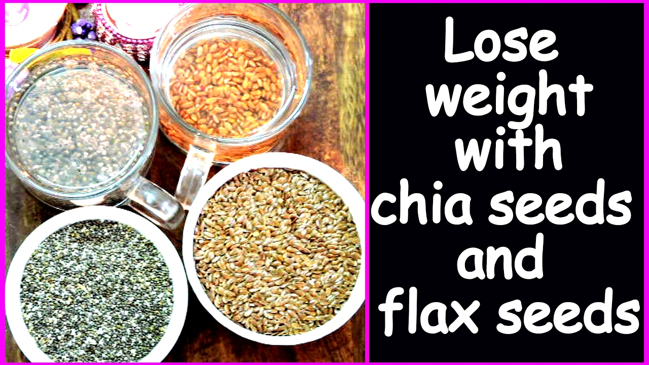 Quick Weight Loss With Chia Seeds And Flax Seeds Health Benefits