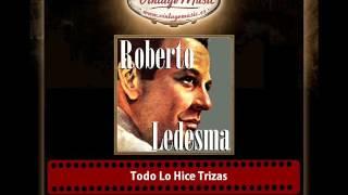 Roberto Ledesma – Todo Lo Hice Trizas