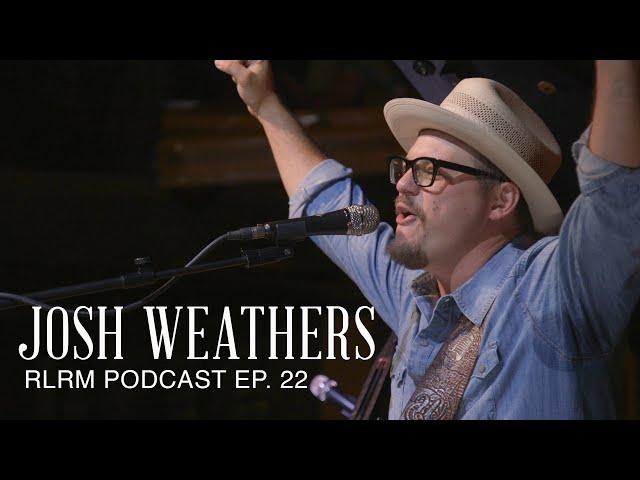 Josh Weathers - RLRM Podcast Ep. 22
